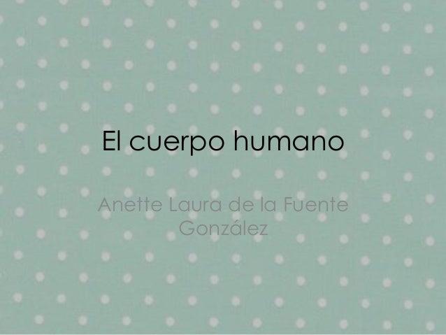 El cuerpo humano Anette Laura de la Fuente González