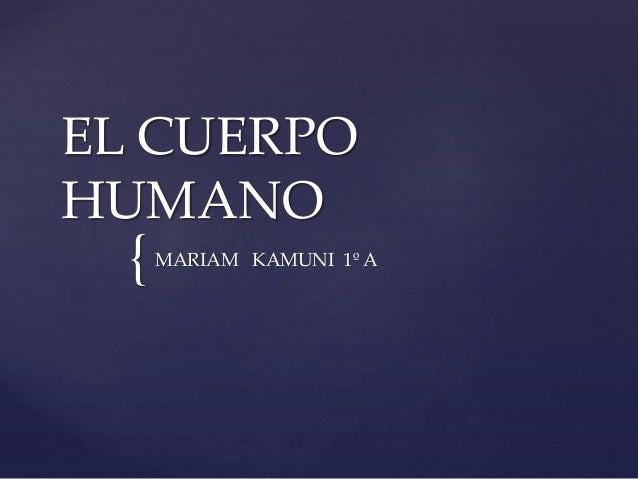 { EL CUERPO HUMANO MARIAM KAMUNI 1º A