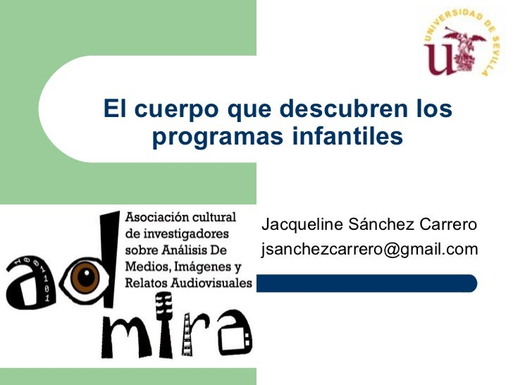 El cuerpo que descubren los    programas infantiles            Jacqueline Sánchez Carrero            jsanchezcarrero@gmail...