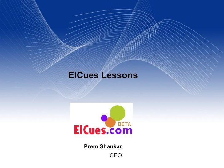 ElCues Lessons        Prem Shankar            CEO
