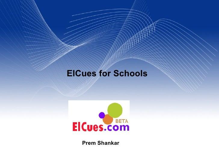 ElCues for Schools        Prem Shankar