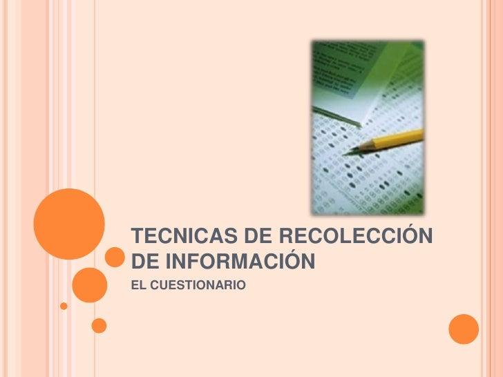 TECNICAS DE RECOLECCIÓN DE INFORMACIÓN<br />EL CUESTIONARIO<br />
