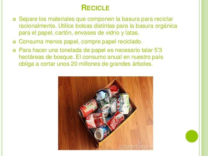 Recicle<br />Separe los materiales que componen la basura para reciclar racionalmente. Utilice bolsas distintas para la ba...