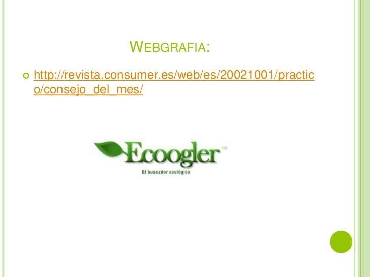 Webgrafia:<br />http://revista.consumer.es/web/es/20021001/practico/consejo_del_mes/<br />
