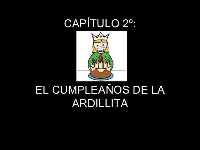 CAPÍTULO 2º:EL CUMPLEAÑOS DE LA     ARDILLITA