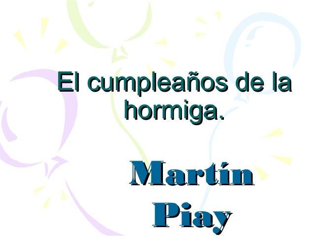 El cumpleaños de la     hormiga.     Martín      Piay