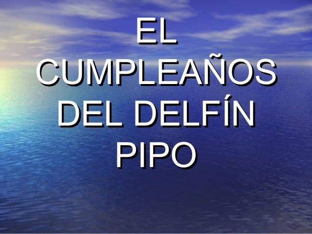 ELEL CUMPLEAÑOSCUMPLEAÑOS DEL DELFÍNDEL DELFÍN PIPOPIPO