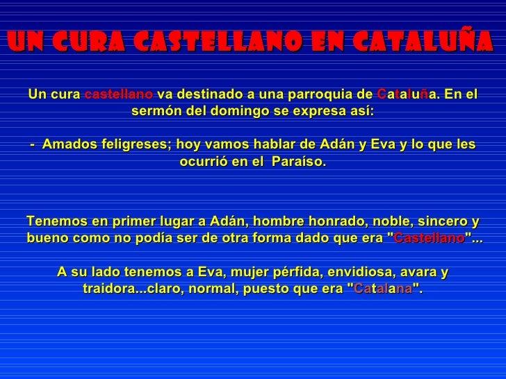Un cura castellano en Cataluña Un cura  castellano  va destinado a una parroquia de  C a t a l u ñ a. En el sermón del dom...