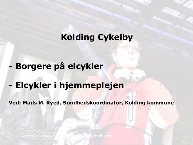 Sundhedsområdet, Social og beskæftigelsesforvaltningen Kolding Cykelby - Borgere på elcykler - Elcykler i hjemmeplejen Ved...