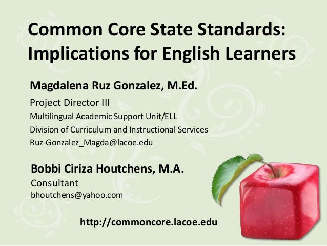 Common Core State Standards:Implications for English LearnersMagdalena Ruz Gonzalez, M.Ed.Project Director IIIMultilingual...