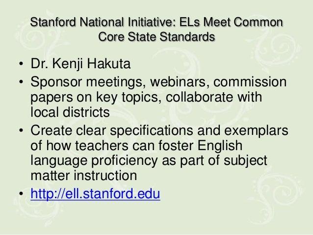 Stanford National Initiative: ELs Meet Common             Core State Standards• Dr. Kenji Hakuta• Sponsor meetings, webina...