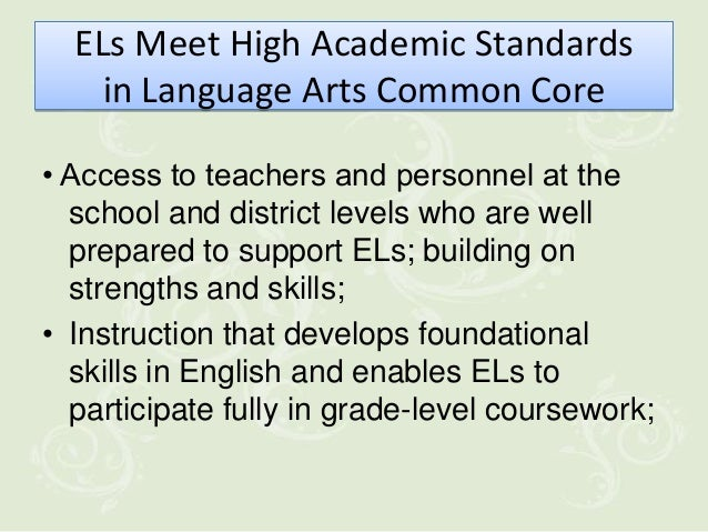 ELs Meet High Academic Standards    in Language Arts Common Core• Access to teachers and personnel at the  school and dist...
