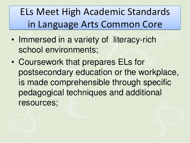 ELs Meet High Academic Standards    in Language Arts Common Core• Immersed in a variety of literacy-rich  school environme...