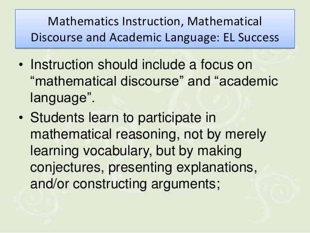 Mathematics Instruction, Mathematical Discourse and Academic Language: EL Success• Instruction should include a focus on  ...