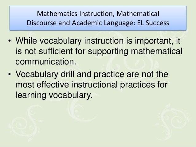 Mathematics Instruction, Mathematical     Discourse and Academic Language: EL Success• While vocabulary instruction is imp...