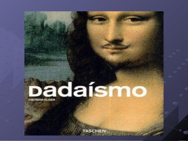El dadaísmo:El dadaísmo: ElEl dadaísmodadaísmo fue un movimiento antiarte que surgió enfue un movimiento antiarte que surg...