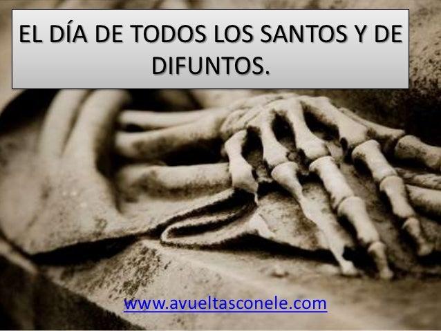 EL DÍA DE TODOS LOS SANTOS Y DE           DIFUNTOS.        www.avueltasconele.com