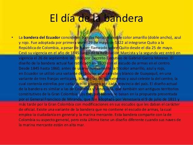 El día de la bandera • La bandera del Ecuador consiste en bandas horizontales de color amarillo (doble ancho), azul y rojo...