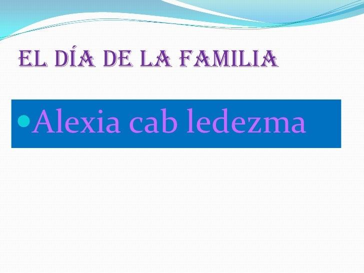 El día de la familia<br />Alexia cab ledezma<br />