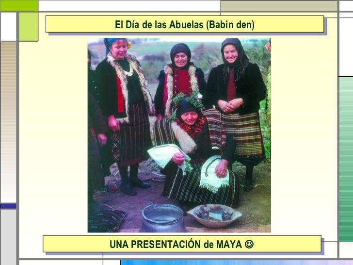 El D ía de las Abuelas (Babin den) UNA PRESENTACIÓN de MAYA  