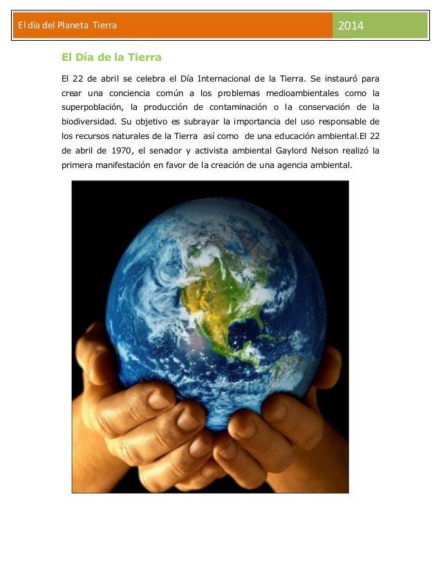 El dia del Planeta Tierra El  2014  El Día de la Tierra El 22 de abril se celebra el Día Internacional de la Tierra. Se in...
