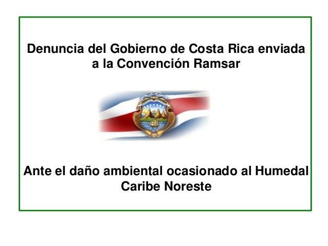 Denuncia del Gobierno de Costa Rica enviada a la Convención Ramsar Ante el daño ambiental ocasionado al Humedal Caribe Nor...