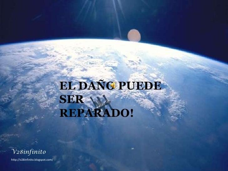 EL DAÑO PUEDE SER <br />REPARADO! <br />V28infinito<br />http://v28infinito.blogspot.com/ <br />