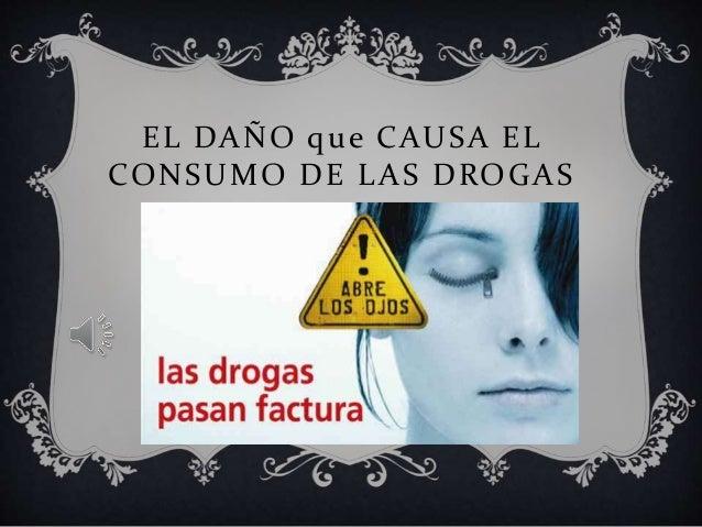 EL DAÑO que CAUSA EL CONSUMO DE LAS DROGAS