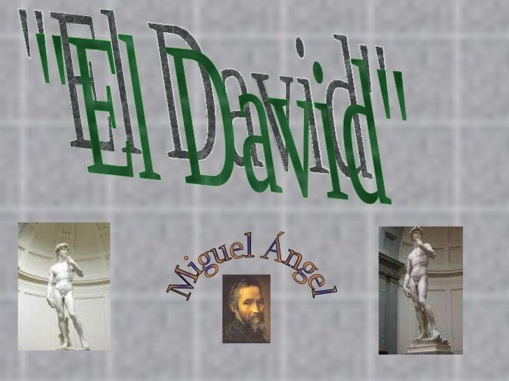 """""""El David"""" Miguel Ángel"""