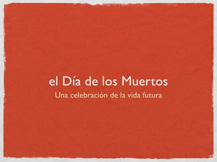 el Día de los Muertos  Una celebración de la vida futura