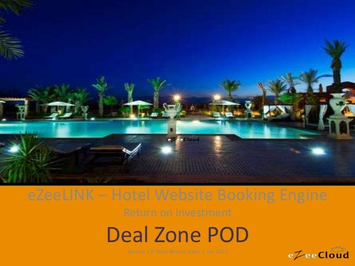 eZeeLINK – Hotel Website Booking Engine            Return on investment          Deal Zone POD            Version 1.0 Next...