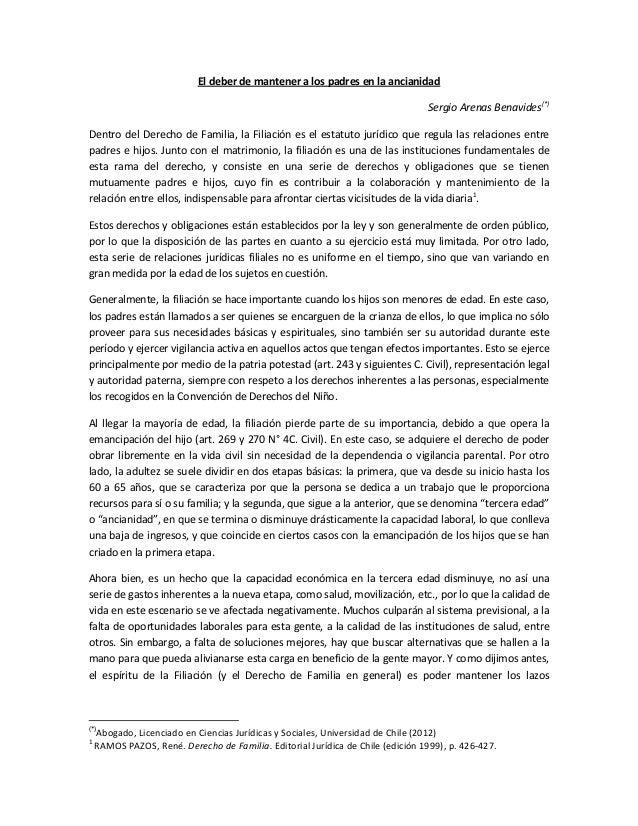 El deber de mantener a los padres en la ancianidad Sergio Arenas Benavides(*) Dentro del Derecho de Familia, la Filiación ...