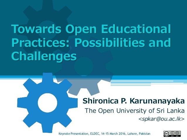 Towards Open Educational Practices: Possibilities and Challenges Shironica P. Karunanayaka The Open University of Sri Lank...
