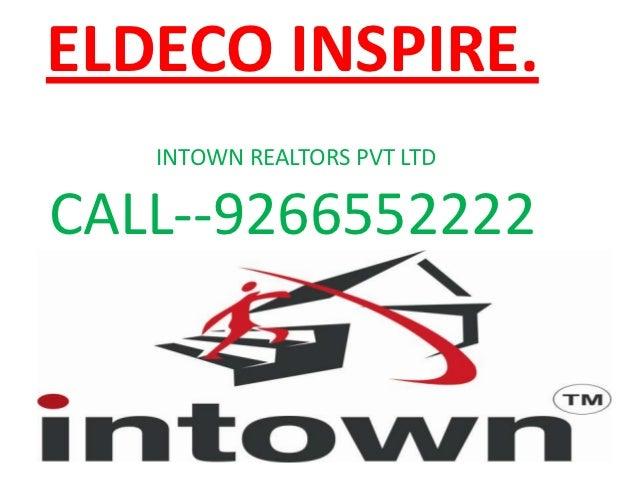 ELDECO INSPIRE.   INTOWN REALTORS PVT LTDCALL--9266552222