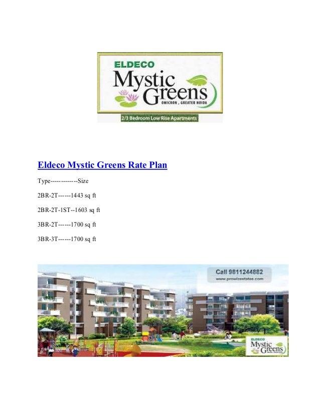 Eldeco Mystic Greens Rate PlanType-------------Size2BR-2T------1443 sq ft2BR-2T-1ST--1603 sq ft3BR-2T------1700 sq ft3BR-3...