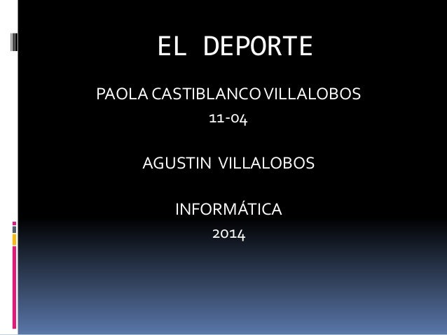 EL DEPORTE PAOLA CASTIBLANCOVILLALOBOS 11-04 AGUSTIN VILLALOBOS INFORMÁTICA 2014