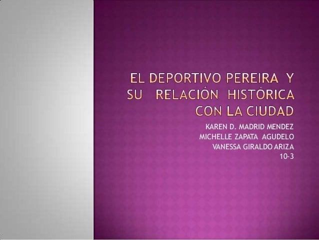 KAREN D. MADRID MENDEZ MICHELLE ZAPATA AGUDELO VANESSA GIRALDO ARIZA 10-3