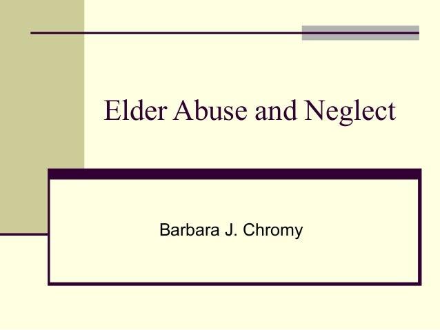 Elder Abuse and NeglectBarbara J. Chromy