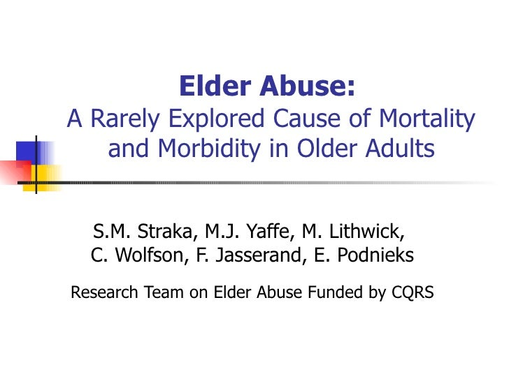 Elder Abuse:   A Rarely Explored Cause of Mortality and Morbidity in Older Adults S.M. Straka, M.J. Yaffe, M. Lithwick,  C...