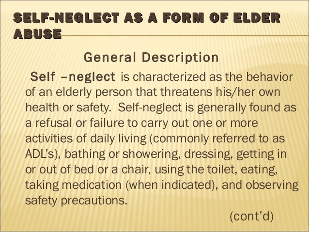 neglect of the elderly Elder abuse is the infliction of physical, emotional/psychological, sexual or financial harm on an older adult elder abuse can also take the form of intentional or unintentional neglect of an older adult by the caregiver.