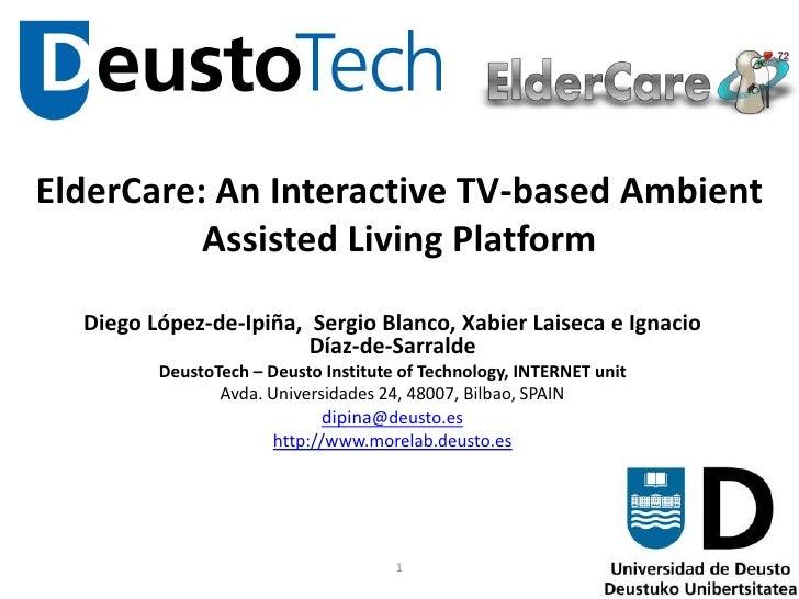 ElderCare: An Interactive TV-based Ambient Assisted Living Platform<br />Diego López-de-Ipiña,  Sergio Blanco, Xabier Lais...