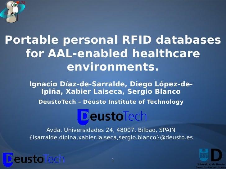 Portable personal RFID databases    for AAL-enabled healthcare           environments.    Ignacio Díaz-de-Sarralde, Diego ...