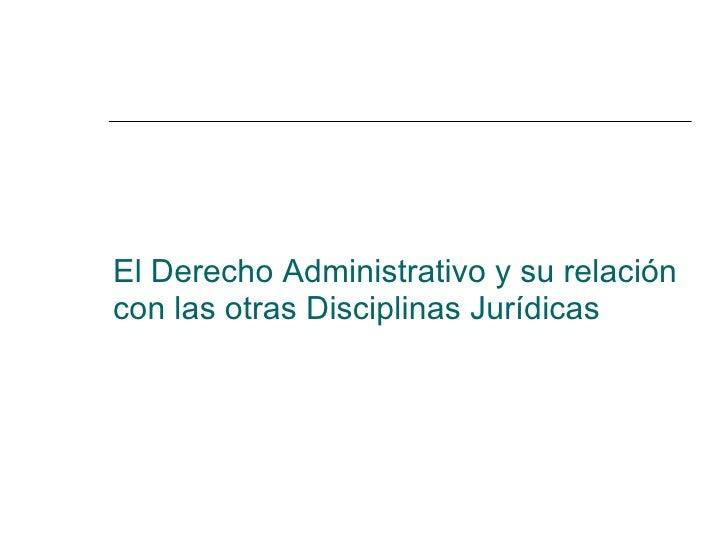 El derecho administrativo y su relación con las Slide 3