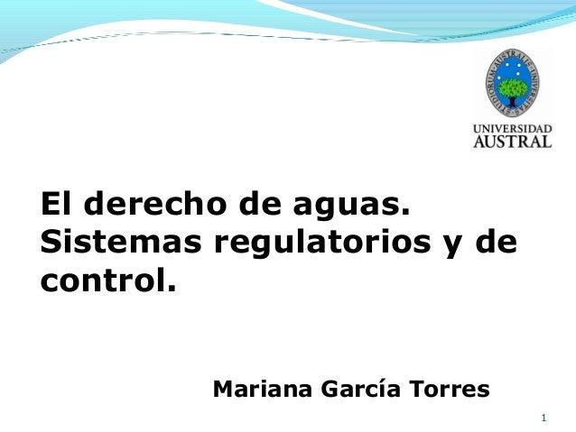 El derecho de aguas.Sistemas regulatorios y decontrol.         Mariana García Torres                                 1
