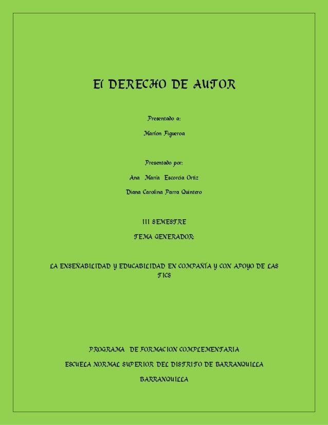 El DERECHO DE AUTOR Presentado a: Marlon Figueroa  Presentado por: Ana María Escorcia Ortiz Diana Carolina Parra Quintero ...