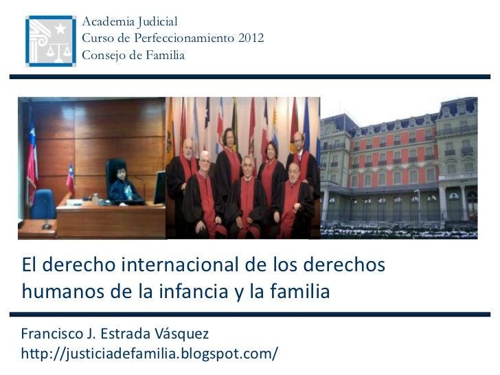 Academia Judicial         Curso de Perfeccionamiento 2012         Consejo de FamiliaEl derecho internacional de los derech...