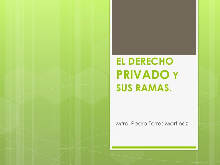 EL DERECHO PRIVADO Y SUS RAMAS.<br />Mtro. Pedro Torres Martínez<br />1<br />