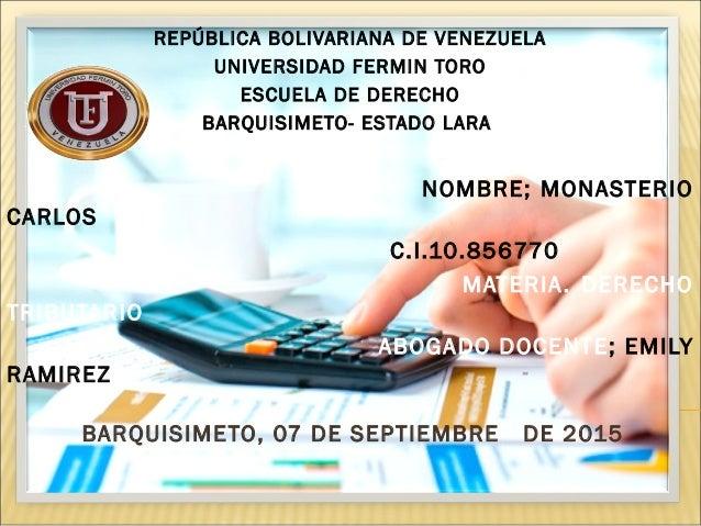 REPÚBLICA BOLIVARIANA DE VENEZUELA UNIVERSIDAD FERMIN TORO ESCUELA DE DERECHO BARQUISIMETO- ESTADO LARA NOMBRE; MONASTERI...