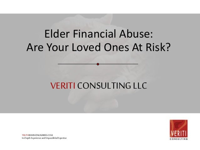 Elder Financial Abuse:  Are Your Loved Ones At Risk?  VERITI CONSULTING LLC  TRUTHBEHINDNUMBERS.COM  In-Depth Experience a...