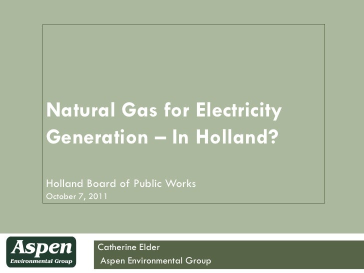 Natural Gas for ElectricityGeneration – In Holland?Holland Board of Public WorksOctober 7, 2011            Catherine Elder...